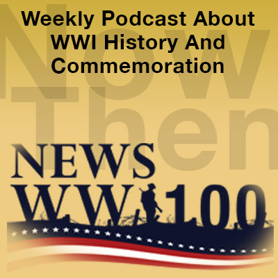 Weekly WWI Centennial News Podcast